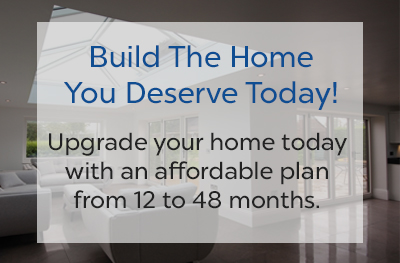 Build the home you deserve today.